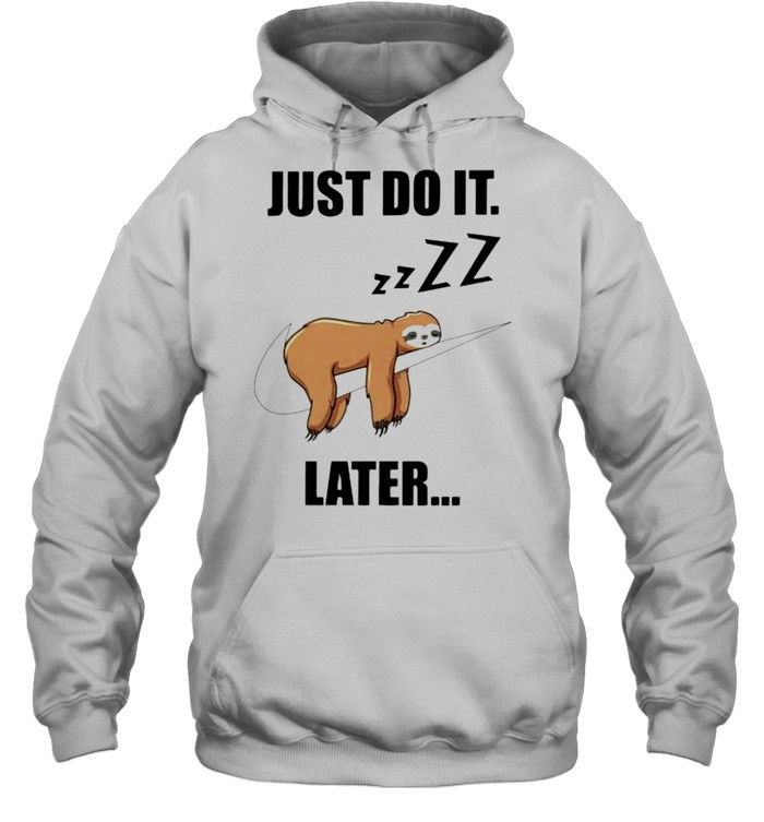 Sloth just do it later shirt Unisex Hoodie