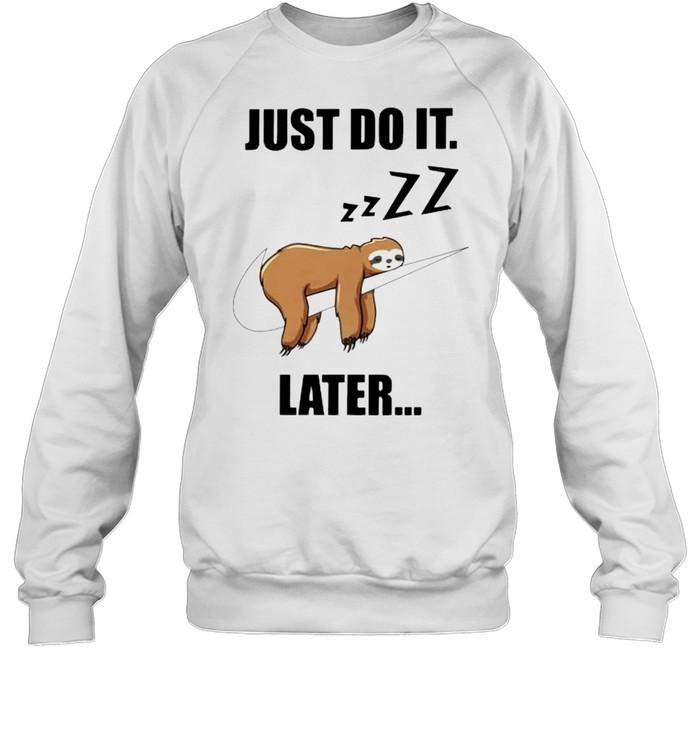 Sloth just do it later shirt Unisex Sweatshirt