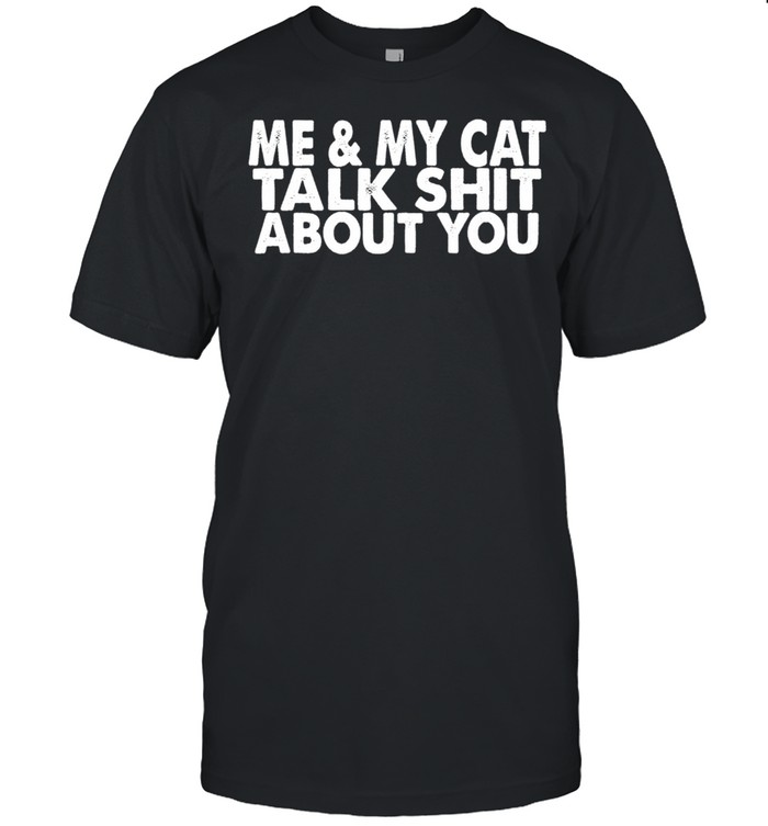 Me And My Cat Talk Shit About You Cat shirt Classic Men's T-shirt