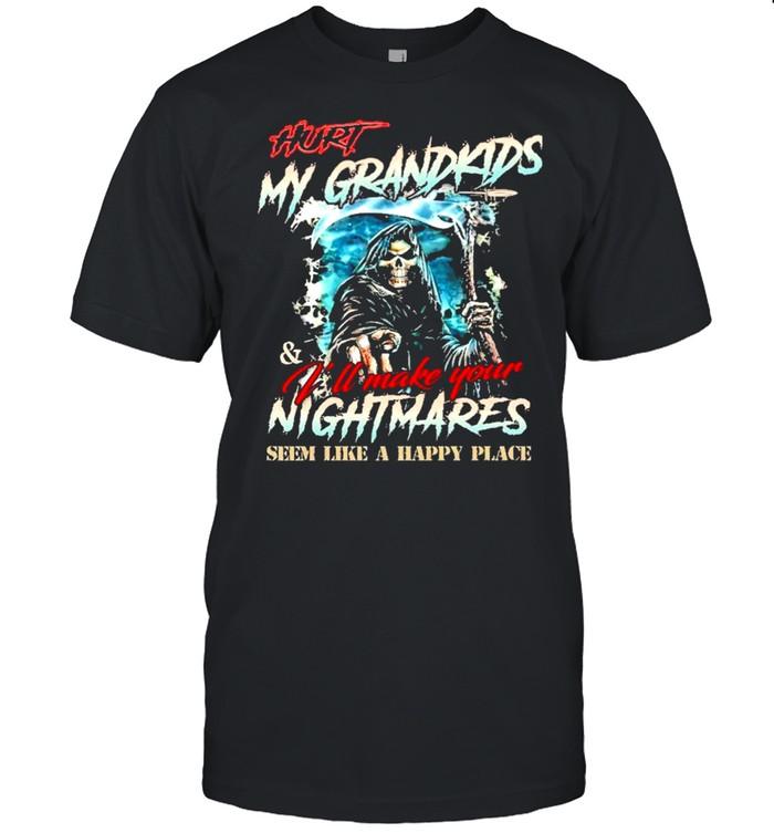 Hurt my grandkids ill make your nightmares seem like a happy place shirt Classic Men's T-shirt