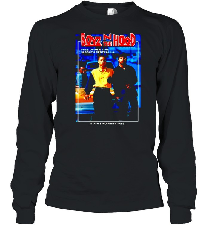 Boyz N the Hood once upon a time in south central shirt Long Sleeved T-shirt