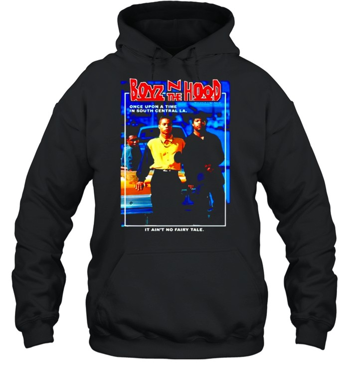 Boyz N the Hood once upon a time in south central shirt Unisex Hoodie