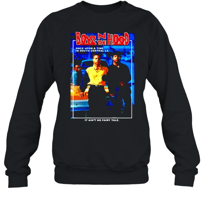 Boyz N the Hood once upon a time in south central shirt Unisex Sweatshirt