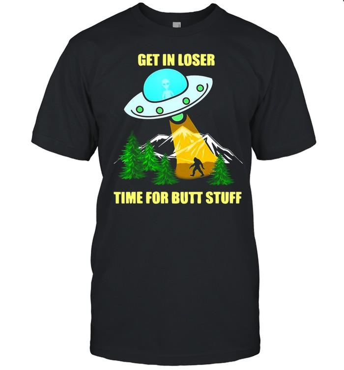 UFO Alien Bigfoot Get In Loser Time For Butt Stuff T-shirt Classic Men's T-shirt