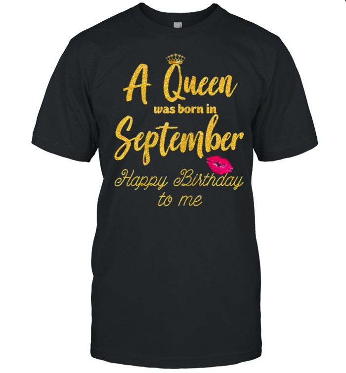A Queen was born in September Happy Birthday to me Funny  Classic Men's T-shirt