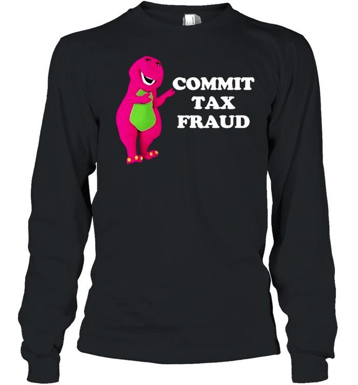 Commit Tax Fraud shirt Long Sleeved T-shirt
