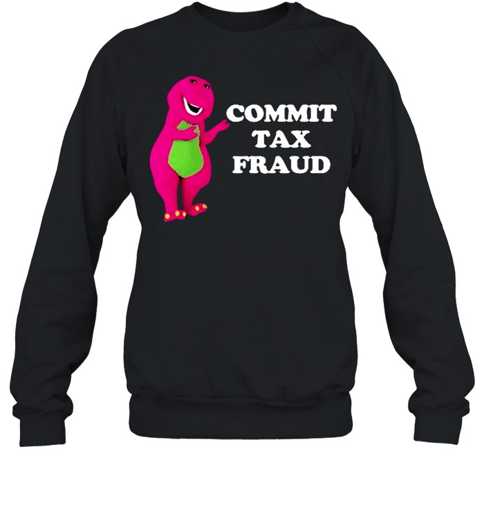 Commit Tax Fraud shirt Unisex Sweatshirt