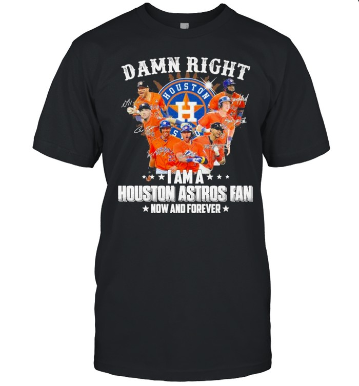 Damn right I am a Houston Astros Fan now and forever 2021 shirt Classic Men's T-shirt