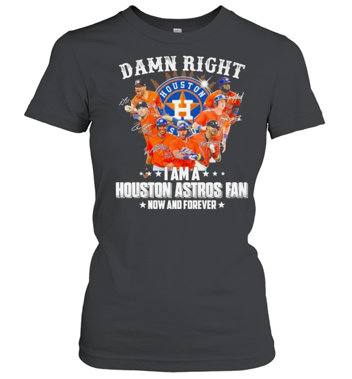 Damn right I am a Houston Astros Fan now and forever 2021 shirt Classic Women's T-shirt