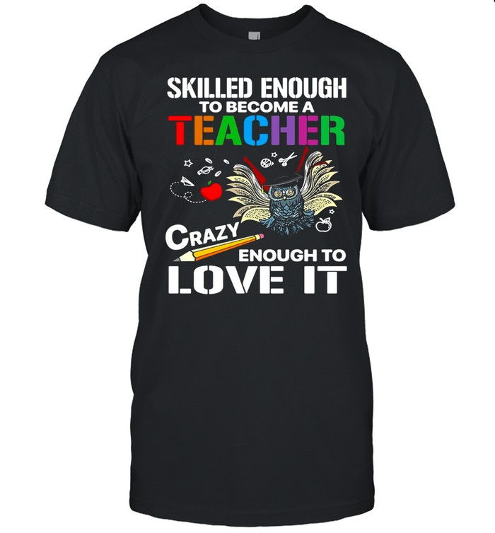 Skilled Enough To Become A Teacher Crazy Enough To Love It T-shirt Classic Men's T-shirt
