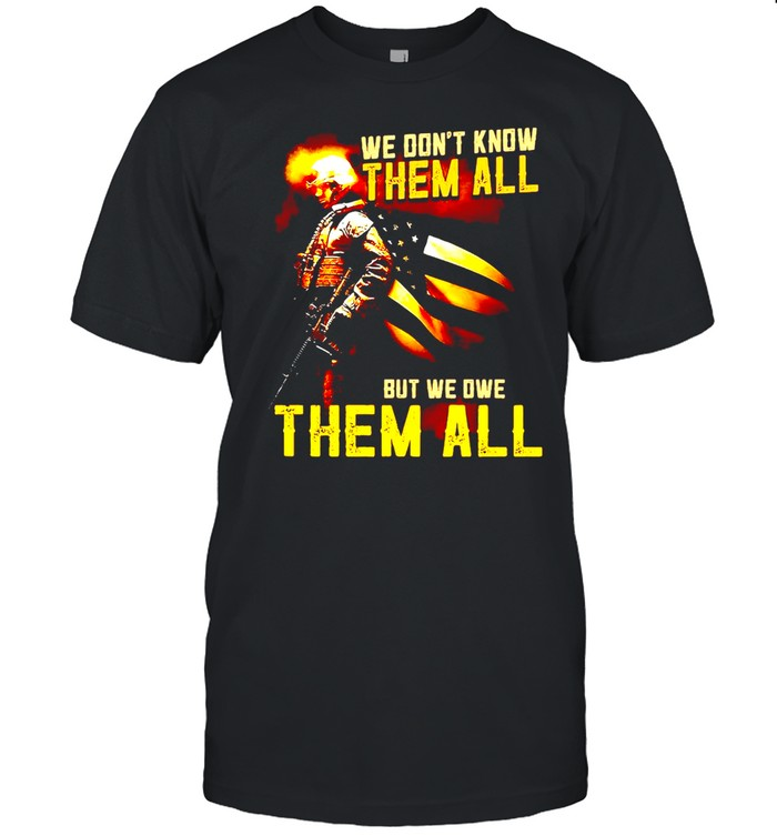 We Don't Know Them All But We Owe Them All Veteran T-shirt Classic Men's T-shirt