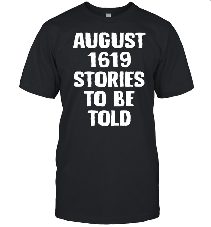 August 1619 Stories To Be Told Classic shirt Classic Men's T-shirt