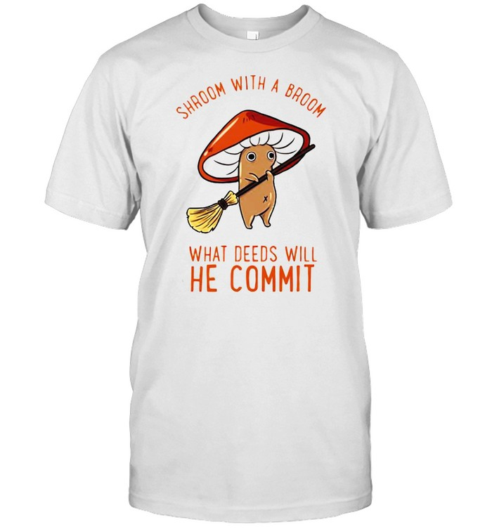 Shroom with a broom what deeds will he commit shirt Classic Men's T-shirt
