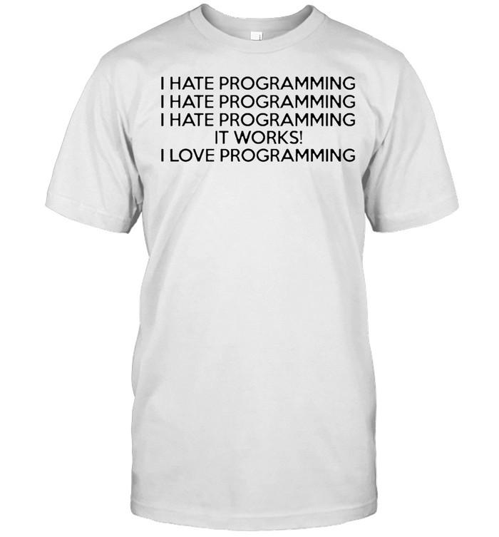 I hate programming it works I love programming shirt Classic Men's T-shirt