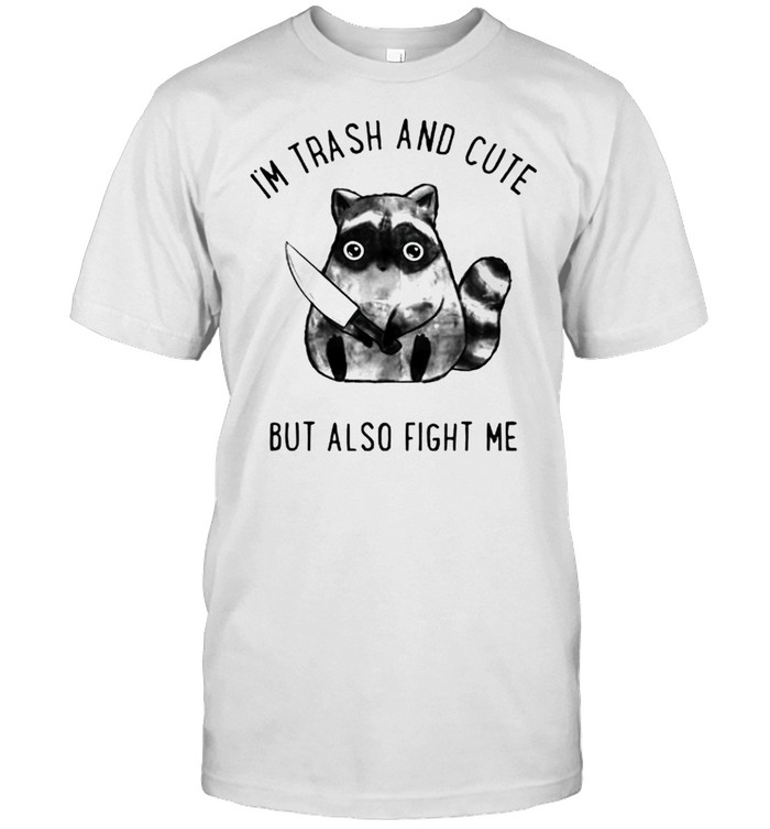 Im trash and cute but also fight me shirt Classic Men's T-shirt