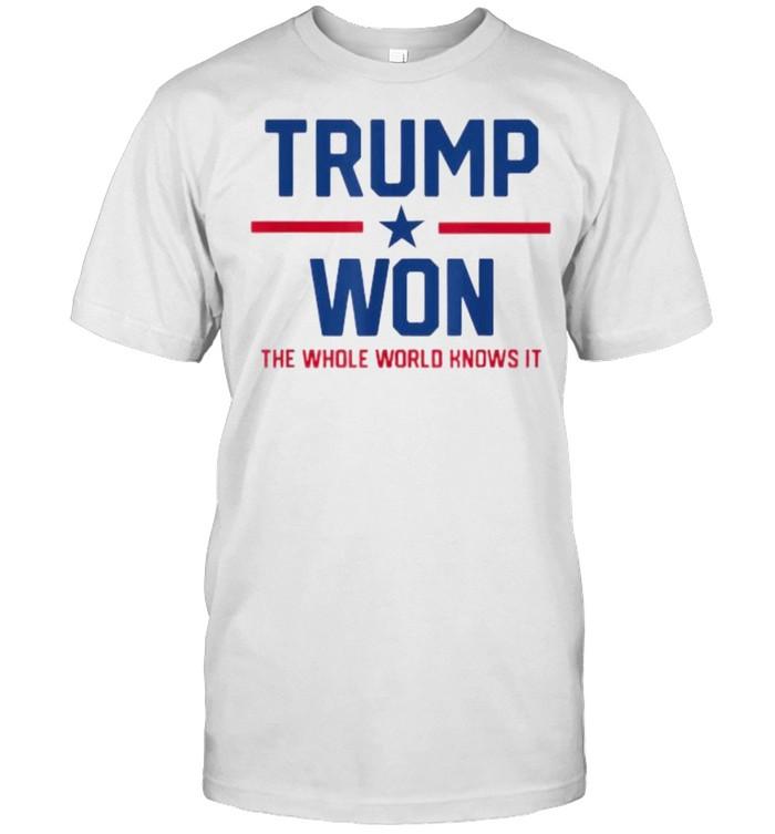 Trump Won The Whole World Knows It  Classic Men's T-shirt