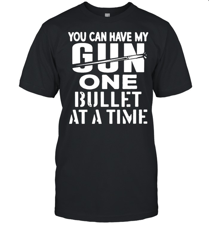 You can have my gun one bullet at a time shirt Classic Men's T-shirt