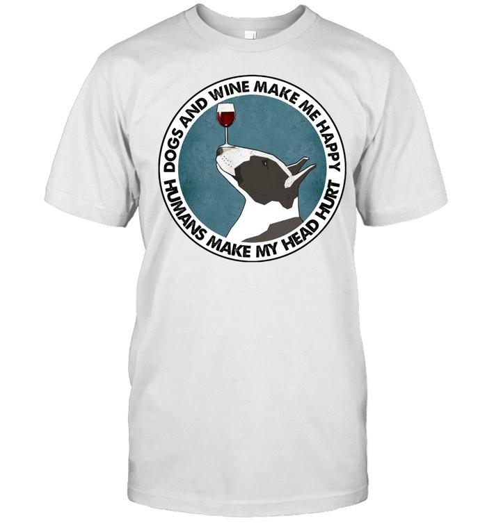 Bull Terriers Dos And Wine Make Me Happy Humans Make My Head Hurt shirt Classic Men's T-shirt