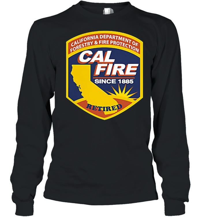 California Department Of Forestry Anf Fire Protection Cal Fire Since 1885  Long Sleeved T-shirt
