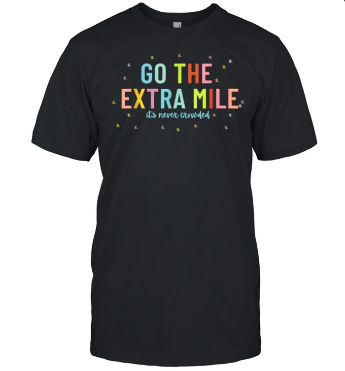 Go The Extra Mile Its Never Crowded T- Classic Men's T-shirt