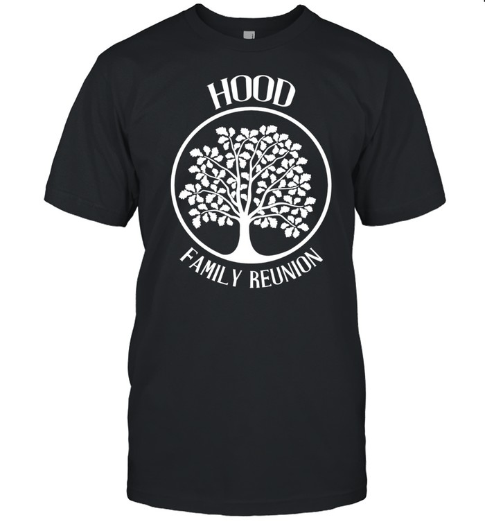 Hood Family Reunion For All Tree With Strong Roots shirt Classic Men's T-shirt