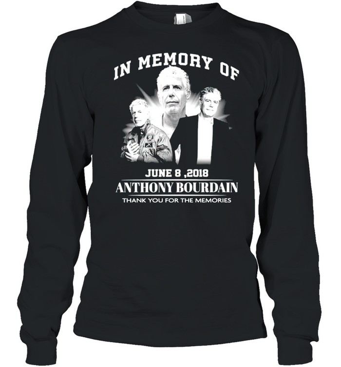 In memory of Anthony Bourdain June 8 2018 thank you for the memories shirt Long Sleeved T-shirt