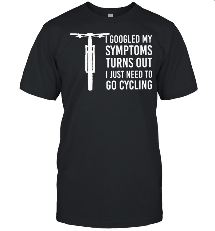 I Googled My Symptoms Turns Out I Just Need To Go Cycling shirt Classic Men's T-shirt