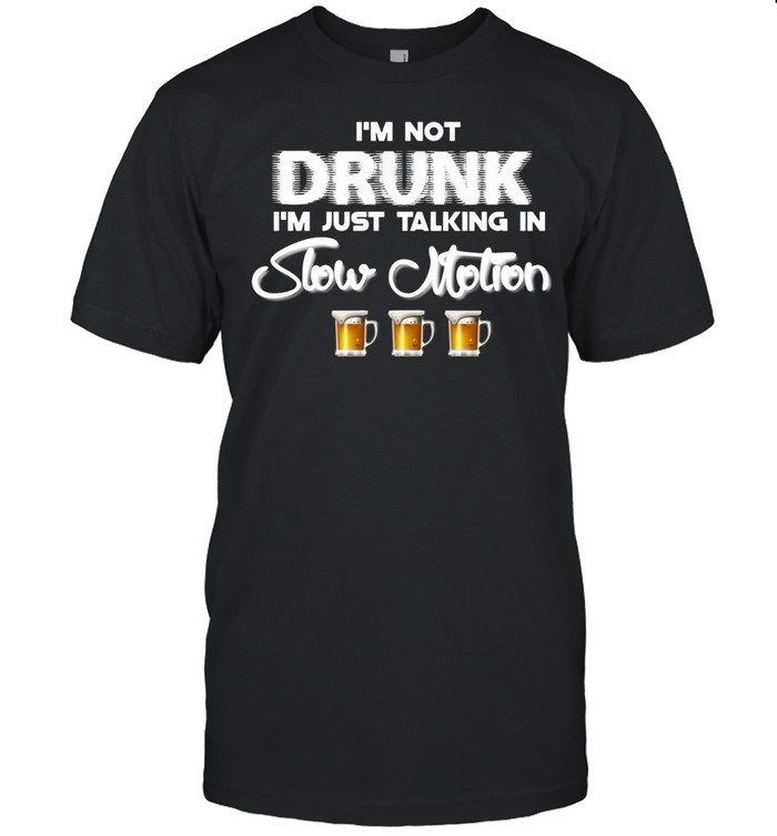 I'm Not Drunk I'm Just Talking In Slow Motion Beer T-shirt Classic Men's T-shirt