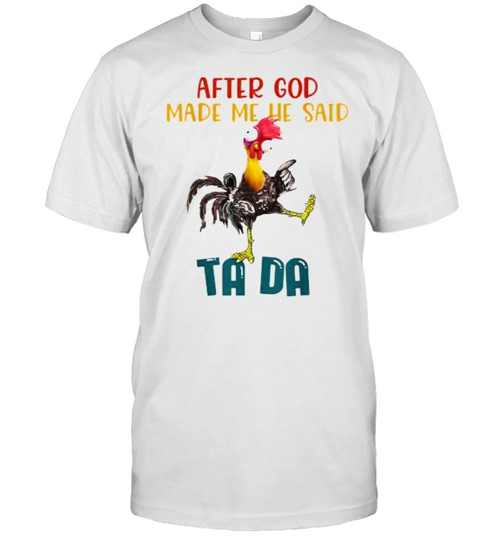 After God Made Me He Said Tada Chicken Outfits T- Classic Men's T-shirt