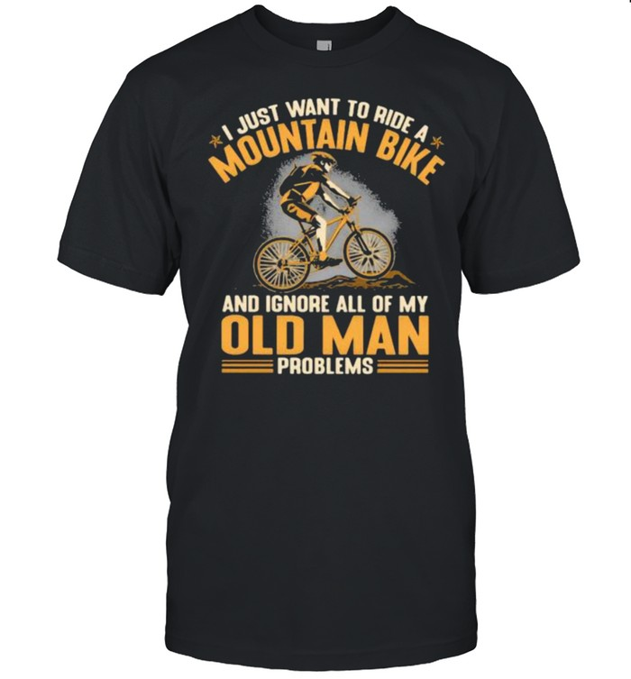 I Just Want To Ride A Mountain Bike And Ignore All Of My Old Man Problems  Classic Men's T-shirt