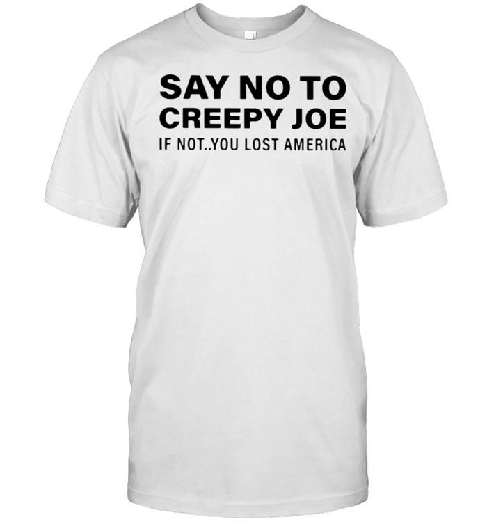 Say no to creepy joe if not you lost america shirt Classic Men's T-shirt