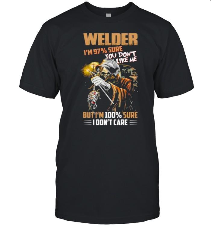 Welder im 97 percent sure you dont like me but im 100 percent sure i dont care skull shirt Classic Men's T-shirt