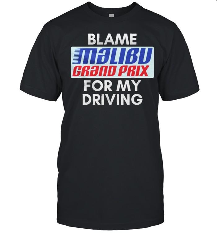 Blame Malibu Grand Prix For My Driving shirt Classic Men's T-shirt
