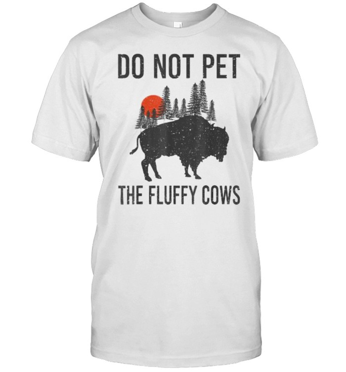 Do Not Pet The Fluffy Cows Funny Bison Buffalo T- Classic Men's T-shirt
