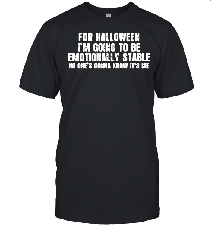 For Halloween I'm Going To Be Emotionally Stable No One's Gonna Know It's Me T-shirt Classic Men's T-shirt