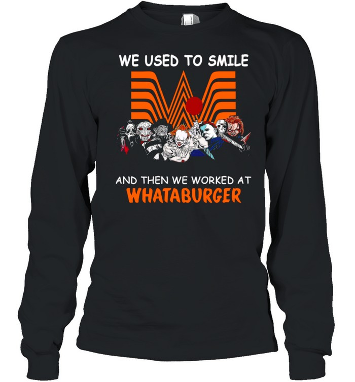 We Used To Smile And Then We Worked At Whataburger shirt Long Sleeved T-shirt