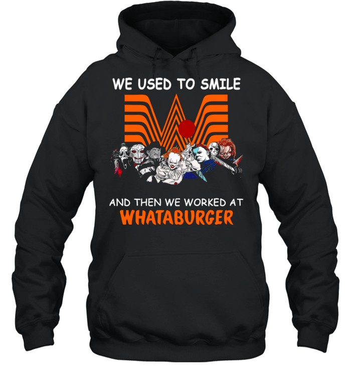 We Used To Smile And Then We Worked At Whataburger shirt Unisex Hoodie