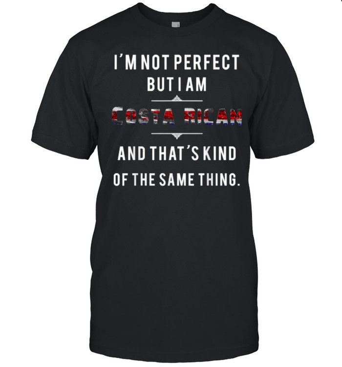 Im Not Perfect But I Am Costa Rican Not Perfect The Same Thing Flag T- Classic Men's T-shirt