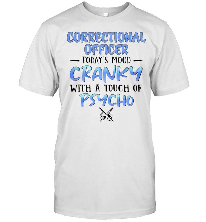 Correctional Officer Today's Mood Cranky With A Touch Of Psycho T-shirt Classic Men's T-shirt