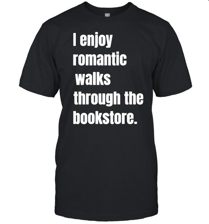 I Enjoy Romantic Walks Through The Bookstore T- Classic Men's T-shirt