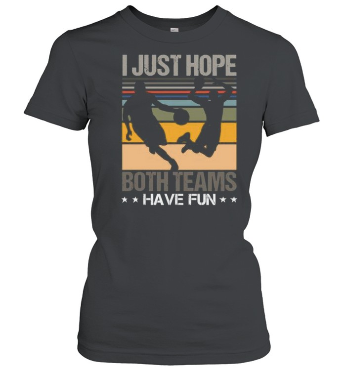 I just hope both teams have fun Basketball Vintage T- Classic Women's T-shirt