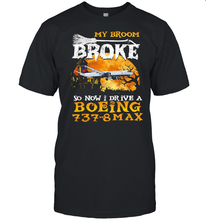 My Broom Broke so now I drive a Boeing 737 8 Max Halloween shirt Classic Men's T-shirt