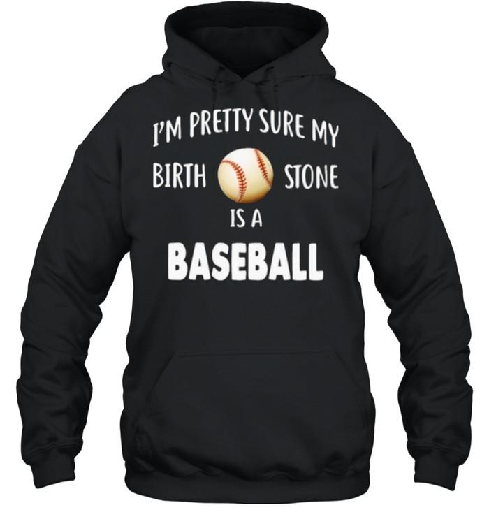 Baseball I'm Pretty Sure My Birth Stone Is A Baseball  Unisex Hoodie
