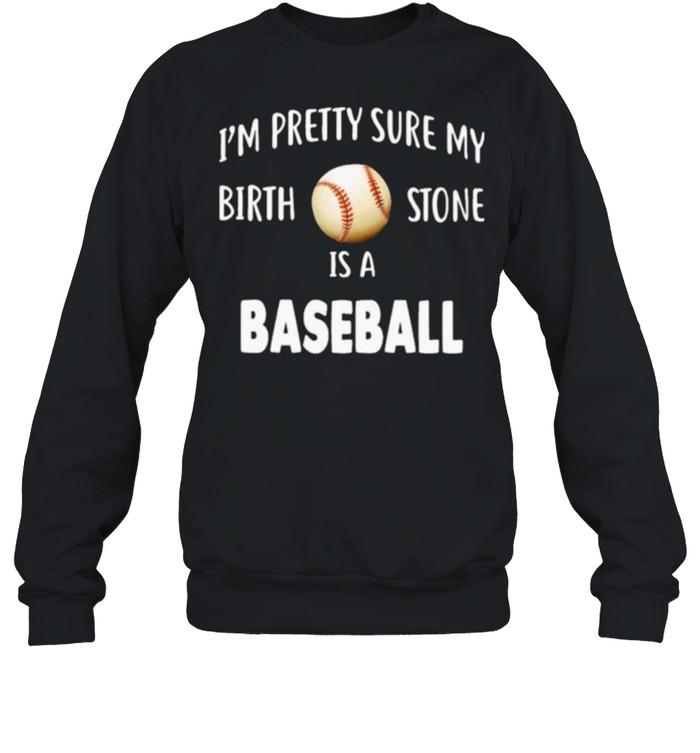 Baseball I'm Pretty Sure My Birth Stone Is A Baseball  Unisex Sweatshirt