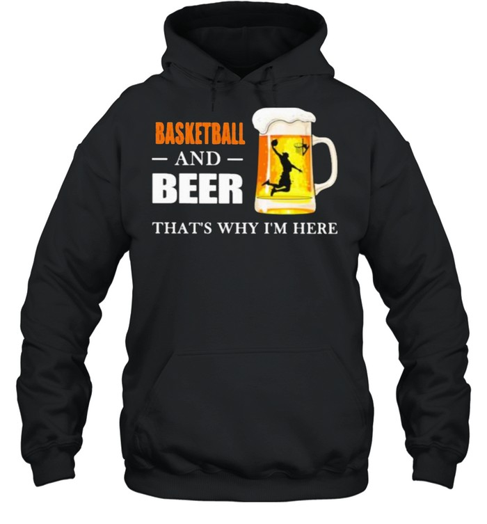 Basketball And Beer That's Why I'm here  Unisex Hoodie