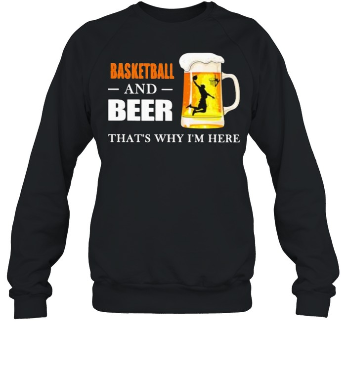Basketball And Beer That's Why I'm here  Unisex Sweatshirt