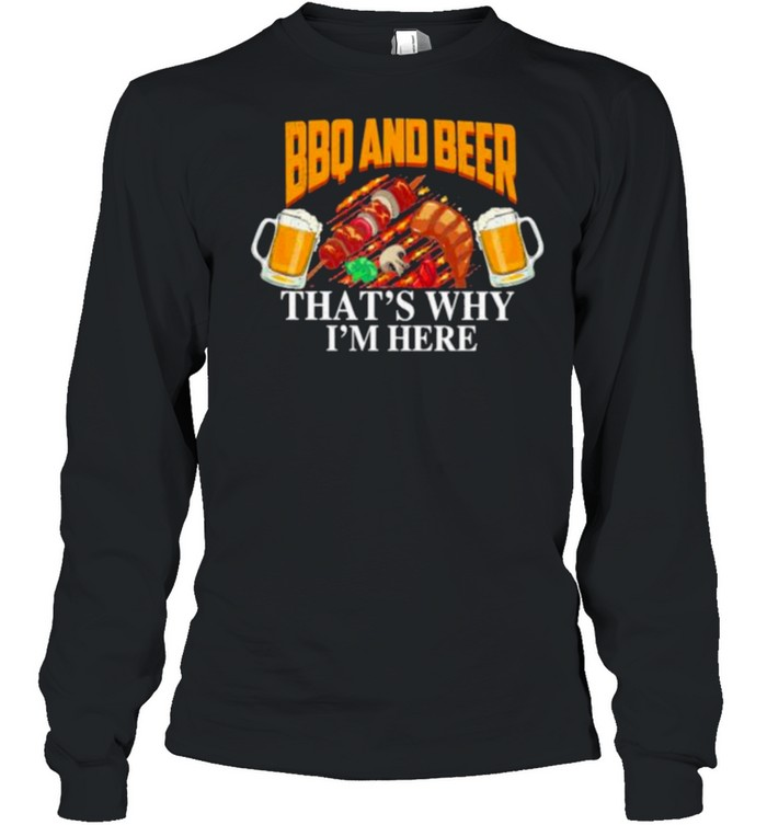 BBQ And Beer That's Why I'm here  Long Sleeved T-shirt