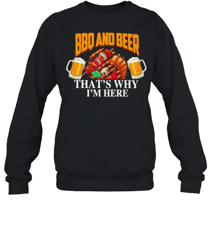 BBQ And Beer That's Why I'm here  Unisex Sweatshirt