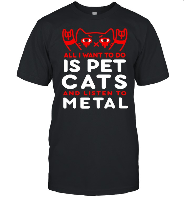 Cat All I Want To Do Is Pet Cats And Listen To Metal T-shirt Classic Men's T-shirt