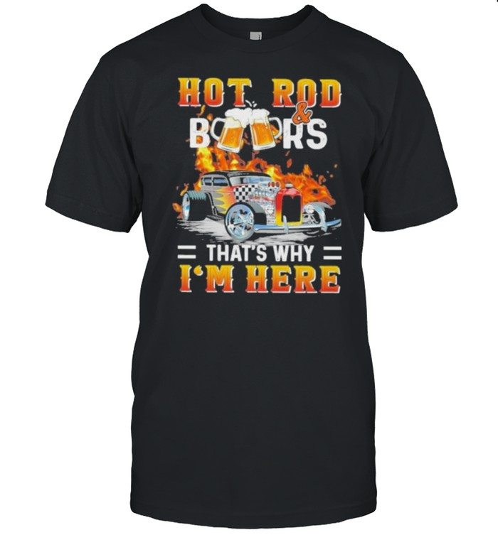 Hot Rod & BeerThat's Why I'm Here  Classic Men's T-shirt